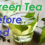Green Tea Before Bed: The Health Benefits and Myths Revealed
