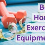 The Best Home Exercise Equipment for Weight Loss and Muscle Definition
